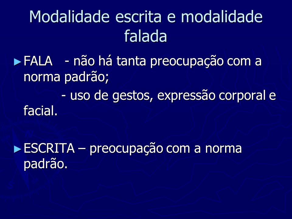 Modalidade escrita e modalidade falada FALA - não há tanta preocupação com a norma padrão; FALA - não há tanta preocupação com a norma padrão; - uso d
