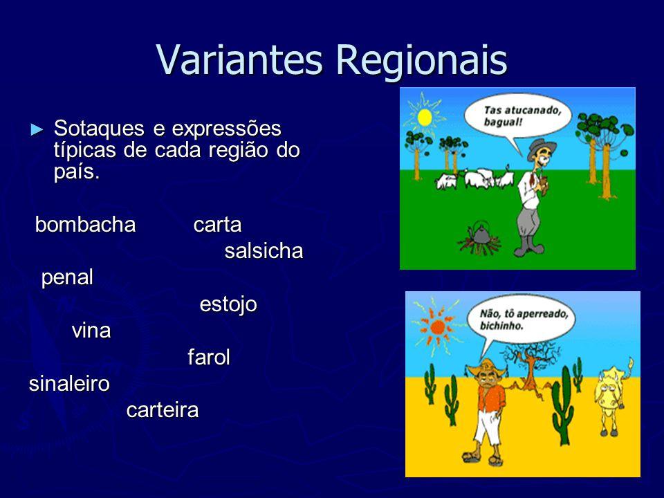 Variantes Regionais Sotaques e expressões típicas de cada região do país. Sotaques e expressões típicas de cada região do país. bombacha carta bombach