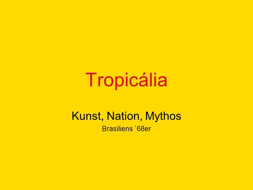 Tropicália Kunst, Nation, Mythos Brasiliens `68er