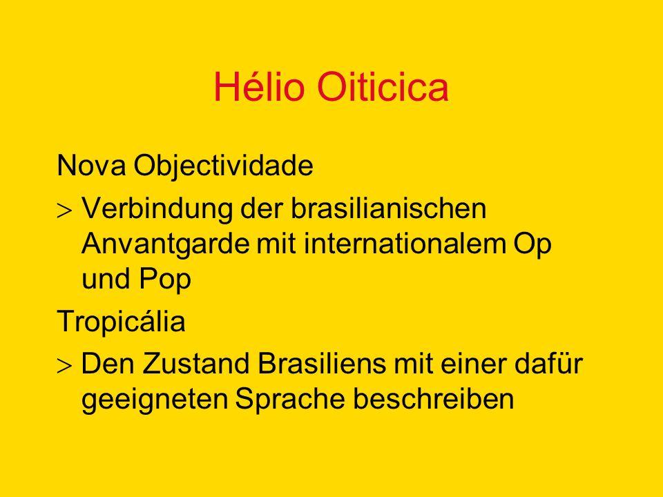 Hélio Oiticica Nova Objectividade Verbindung der brasilianischen Anvantgarde mit internationalem Op und Pop Tropicália Den Zustand Brasiliens mit einer dafür geeigneten Sprache beschreiben