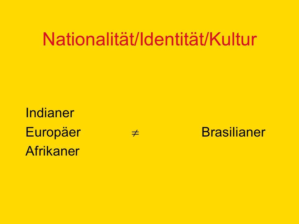 Nationalität/Identität/Kultur Indianer Europäer Brasilianer Afrikaner