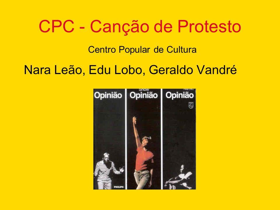 CPC - Canção de Protesto Centro Popular de Cultura Nara Leão, Edu Lobo, Geraldo Vandré