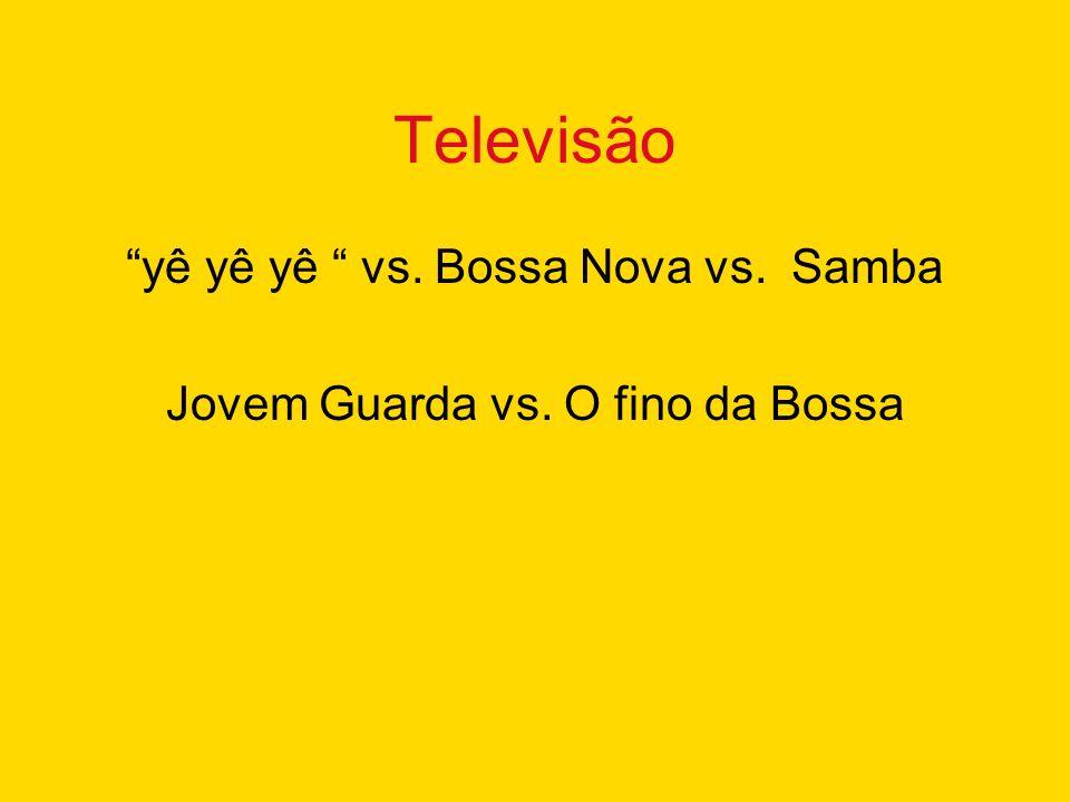 Televisão yê yê yê vs. Bossa Nova vs. Samba Jovem Guarda vs. O fino da Bossa