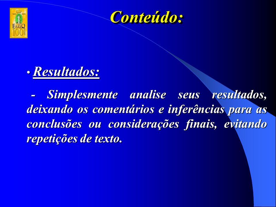 Conteúdo:Conteúdo: Resultados: Resultados: - Simplesmente analise seus resultados, deixando os comentários e inferências para as conclusões ou considerações finais, evitando repetições de texto.