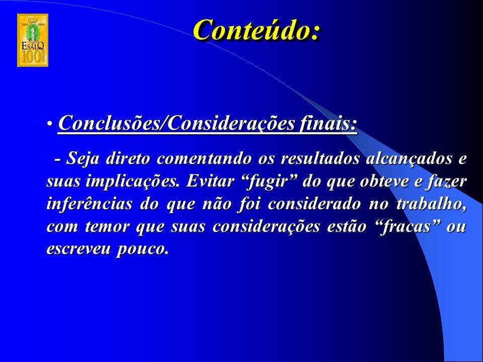 Conteúdo:Conteúdo: Conclusões/Considerações finais: Conclusões/Considerações finais: - Seja direto comentando os resultados alcançados e suas implicações.