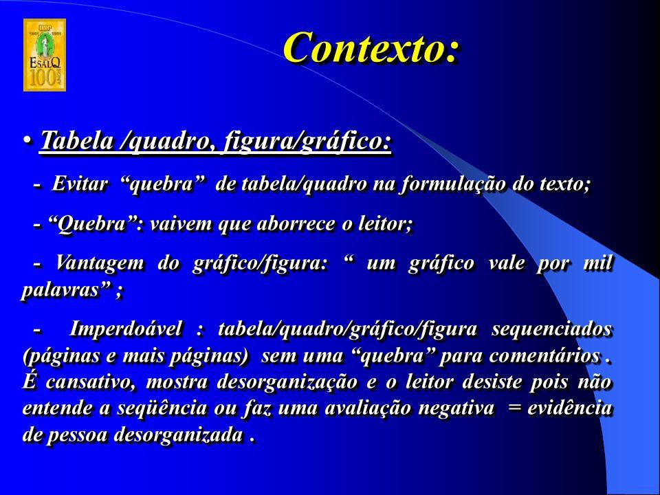 Tabela /Quadro, Figura / Gráfico: Tabela /Quadro, Figura / Gráfico: - Evitar o uso indiscriminado de tempos de verbo (passado,presente e futuro) e de pessoas verbais (eu, nós, etc), simultaneamente.