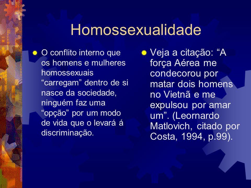 Homossexualidade O conflito interno que os homens e mulheres homossexuais carregam dentro de si nasce da sociedade, ninguém faz uma opção por um modo