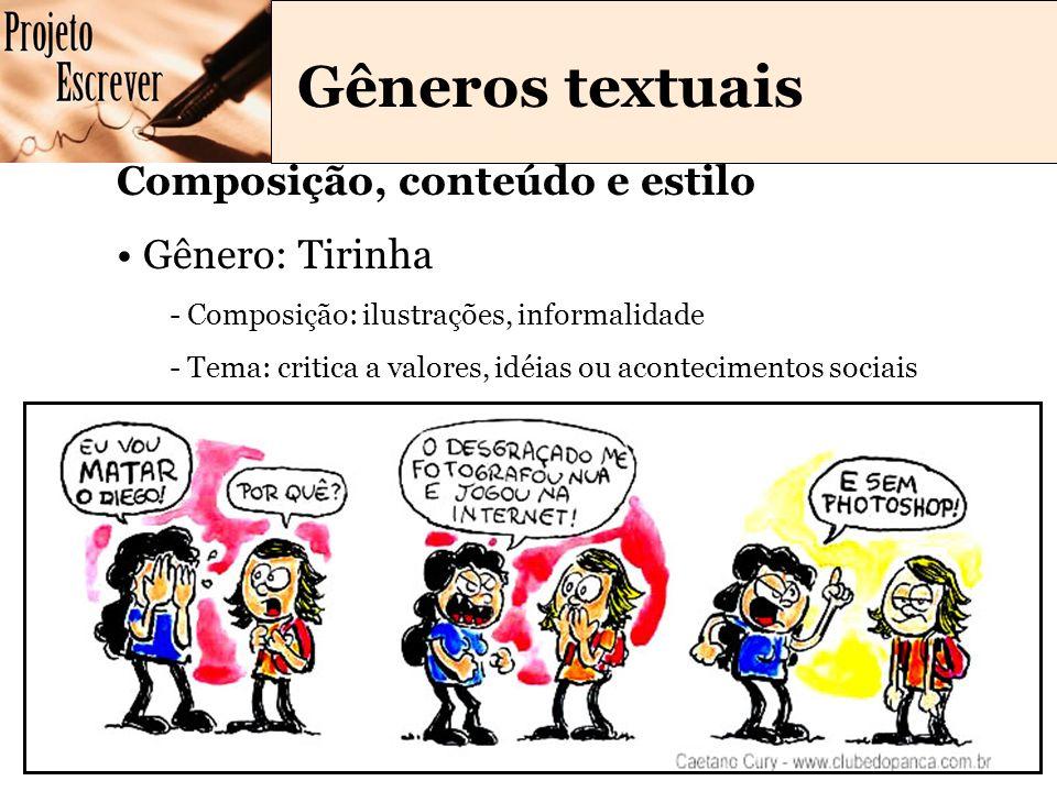 Gêneros textuais Composição, conteúdo e estilo Gênero: Tirinha - Composição: ilustrações, informalidade - Tema: critica a valores, idéias ou acontecimentos sociais