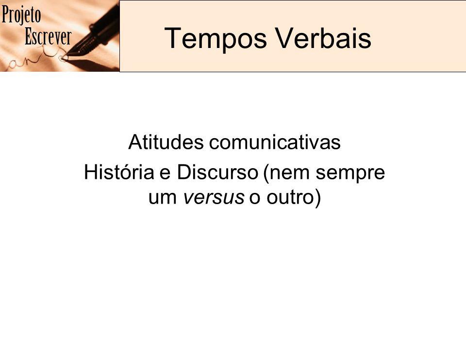 Tempos Verbais Atitudes comunicativas História e Discurso (nem sempre um versus o outro)