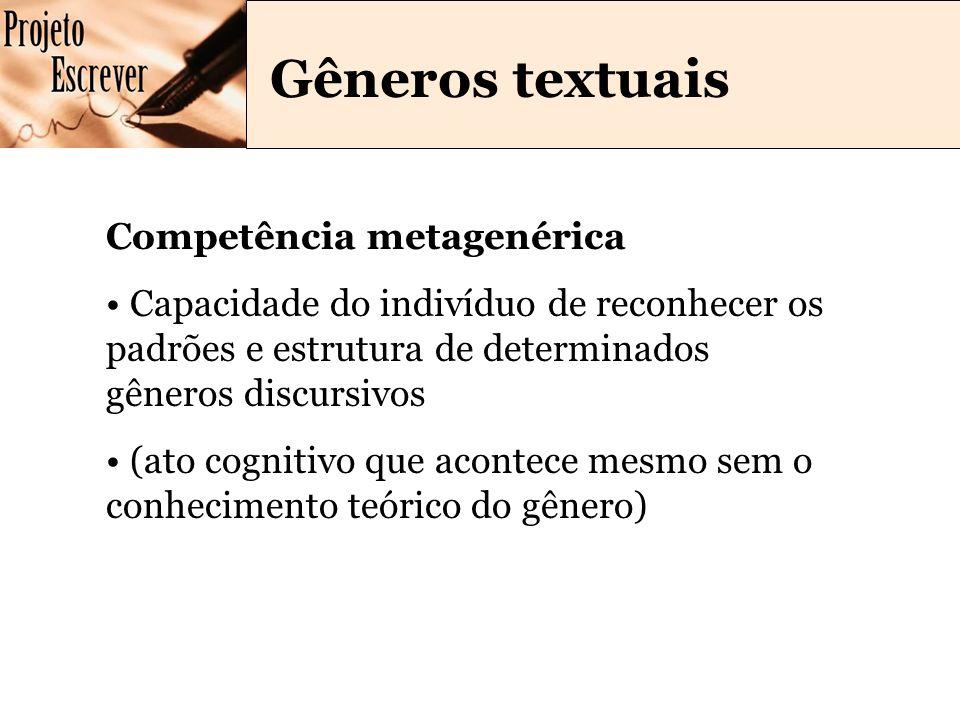 Gêneros textuais Competência metagenérica Capacidade do indivíduo de reconhecer os padrões e estrutura de determinados gêneros discursivos (ato cognitivo que acontece mesmo sem o conhecimento teórico do gênero)