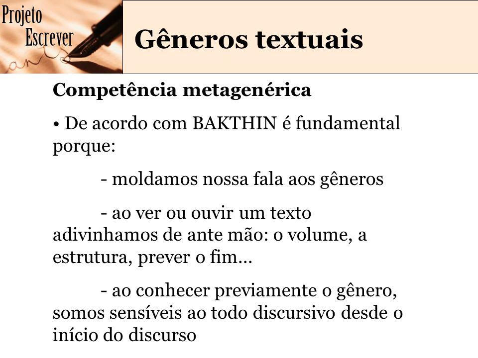 Gêneros textuais Competência metagenérica De acordo com BAKTHIN é fundamental porque: - moldamos nossa fala aos gêneros - ao ver ou ouvir um texto adivinhamos de ante mão: o volume, a estrutura, prever o fim...
