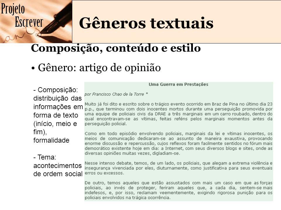 Gêneros textuais Composição, conteúdo e estilo Gênero: artigo de opinião - Composição: distribuição das informações em forma de texto (início, meio e fim), formalidade - Tema: acontecimentos de ordem social