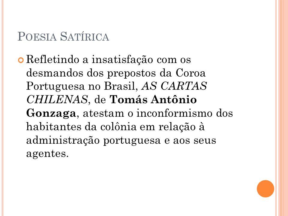 P OESIA S ATÍRICA Refletindo a insatisfação com os desmandos dos prepostos da Coroa Portuguesa no Brasil, AS CARTAS CHILENAS, de Tomás Antônio Gonzaga