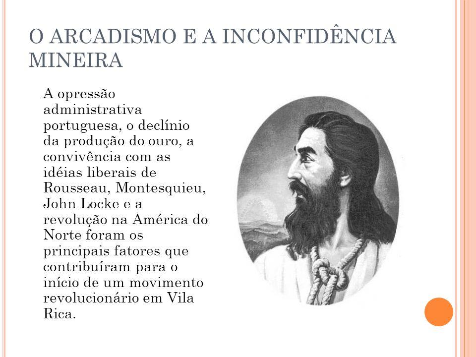 O ARCADISMO E A INCONFIDÊNCIA MINEIRA A opressão administrativa portuguesa, o declínio da produção do ouro, a convivência com as idéias liberais de Ro