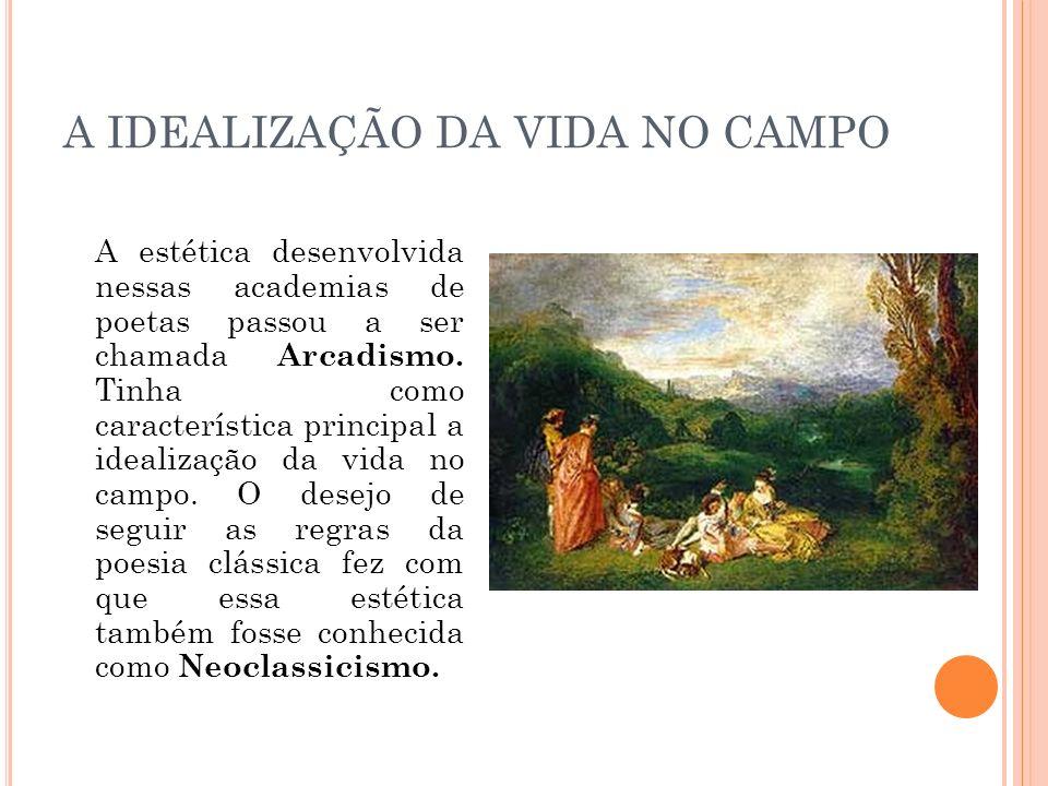 A IDEALIZAÇÃO DA VIDA NO CAMPO A estética desenvolvida nessas academias de poetas passou a ser chamada Arcadismo. Tinha como característica principal