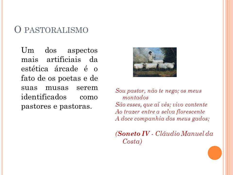 L INGUAGEM : SIMPLICIDADE ACIMA DE TUDO O Arcadismo adota como missão combater a artificialidade verbal (rebuscamento) dos poetas barrocos.