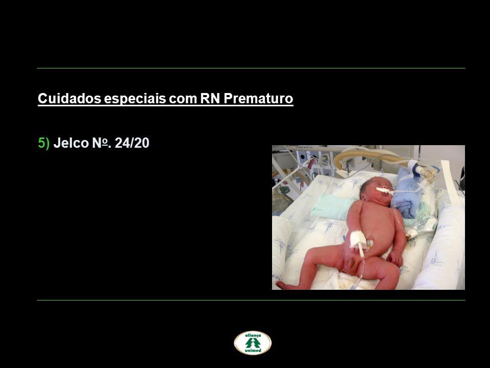 Cuidados especiais com RN Prematuro 5) Jelco N o. 24/20