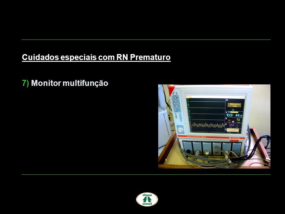 Cuidados especiais com RN Prematuro 7) Monitor multifunção