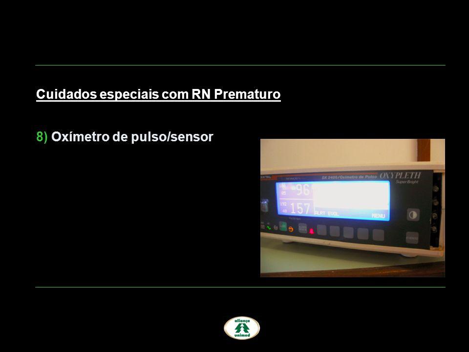 Cuidados especiais com RN Prematuro 8) Oxímetro de pulso/sensor