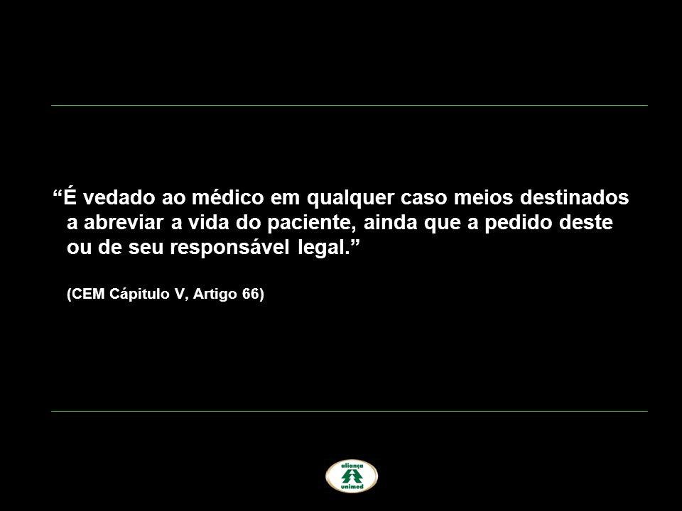 É vedado ao médico em qualquer caso meios destinados a abreviar a vida do paciente, ainda que a pedido deste ou de seu responsável legal. (CEM Cápitul