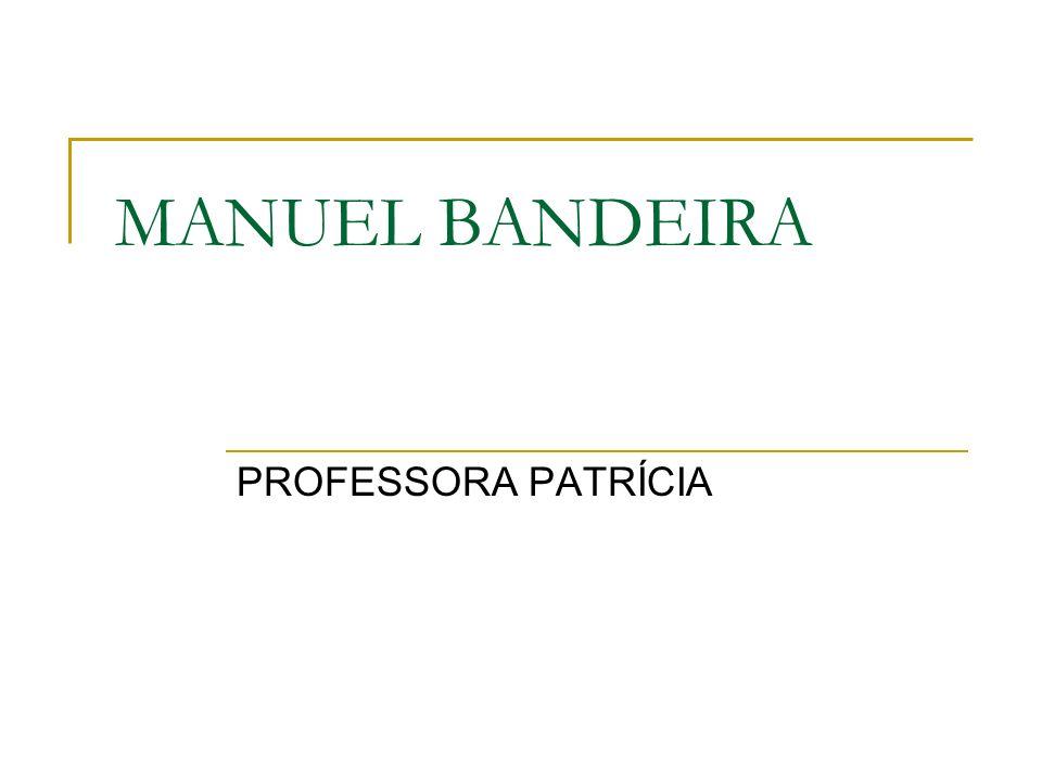 MANUEL BANDEIRA PROFESSORA PATRÍCIA