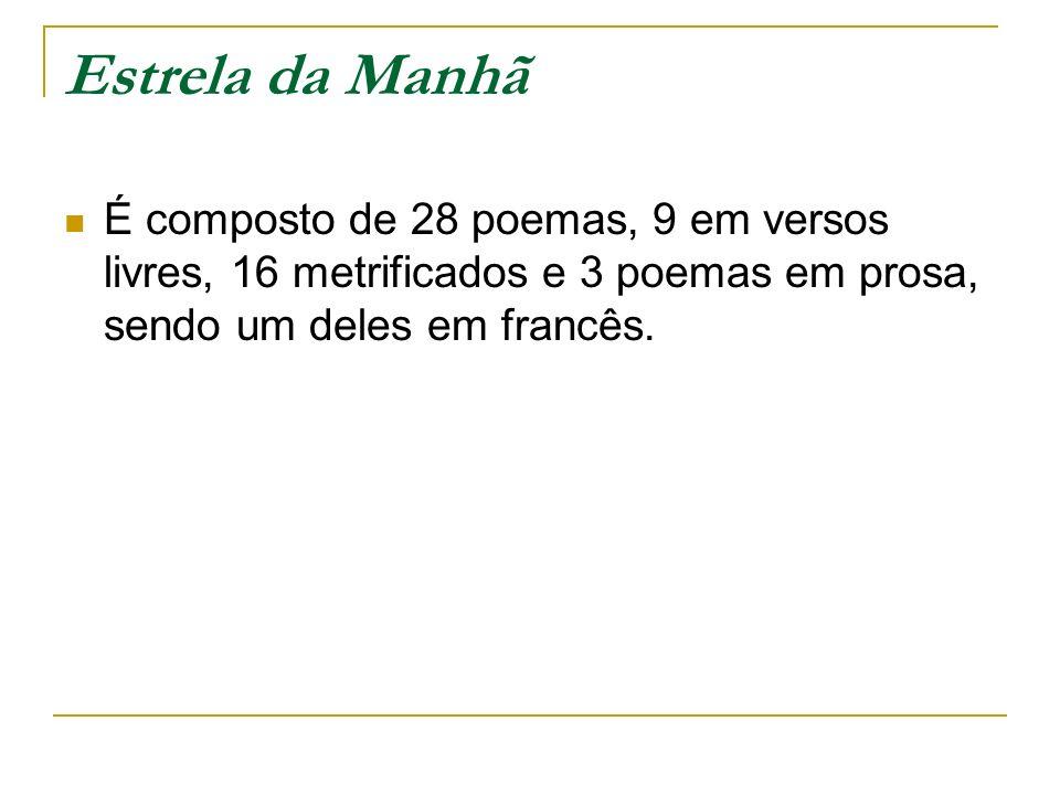 Estrela da Manhã É composto de 28 poemas, 9 em versos livres, 16 metrificados e 3 poemas em prosa, sendo um deles em francês.