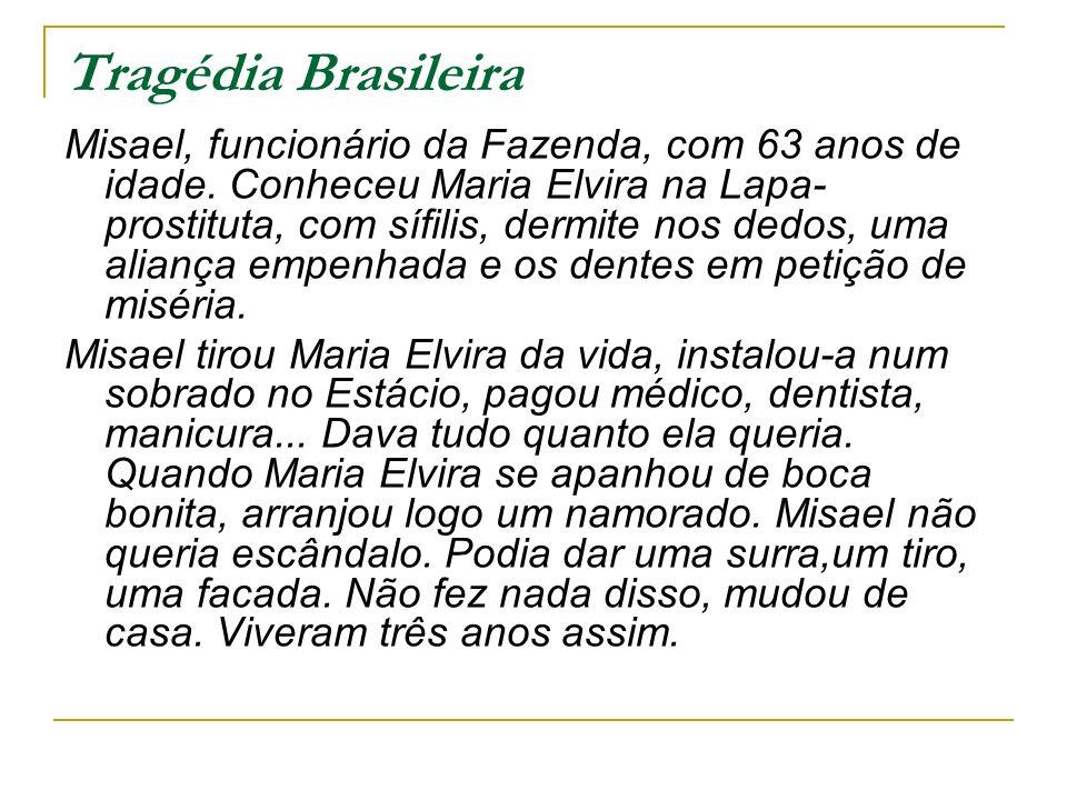 Tragédia Brasileira Misael, funcionário da Fazenda, com 63 anos de idade.