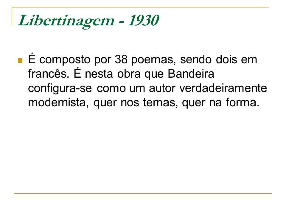 Libertinagem - 1930 É composto por 38 poemas, sendo dois em francês.