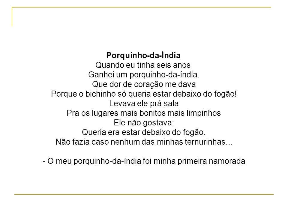Porquinho-da-Índia Quando eu tinha seis anos Ganhei um porquinho-da-índia.