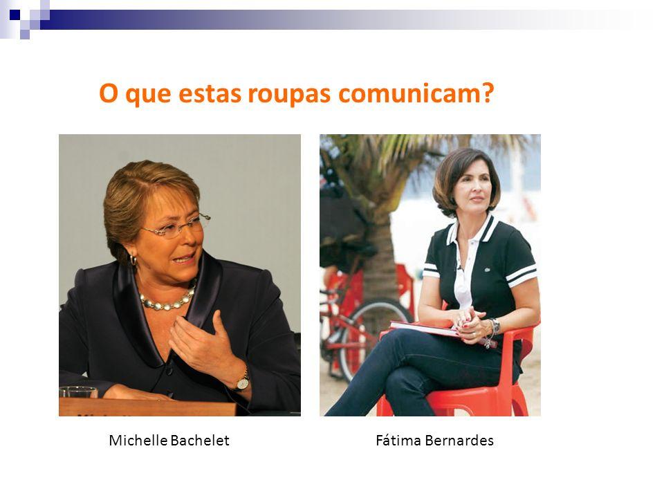O que estas roupas comunicam? Fátima BernardesMichelle Bachelet