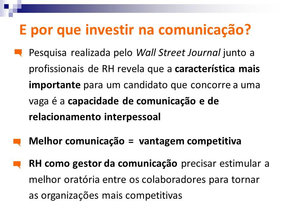 E por que investir na comunicação? Pesquisa realizada pelo Wall Street Journal junto a profissionais de RH revela que a característica mais importante