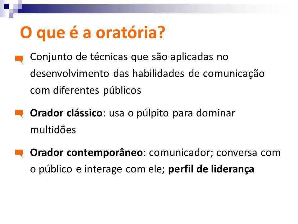 O que é a oratória? Conjunto de técnicas que são aplicadas no desenvolvimento das habilidades de comunicação com diferentes públicos Orador clássico: