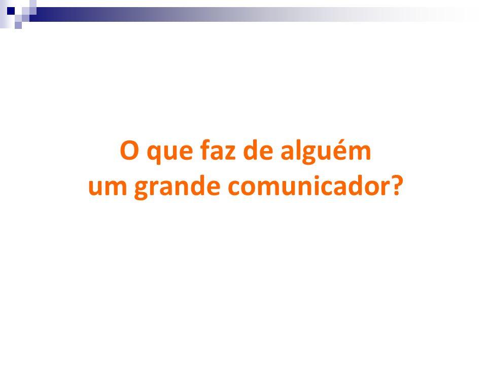 O que faz de alguém um grande comunicador?