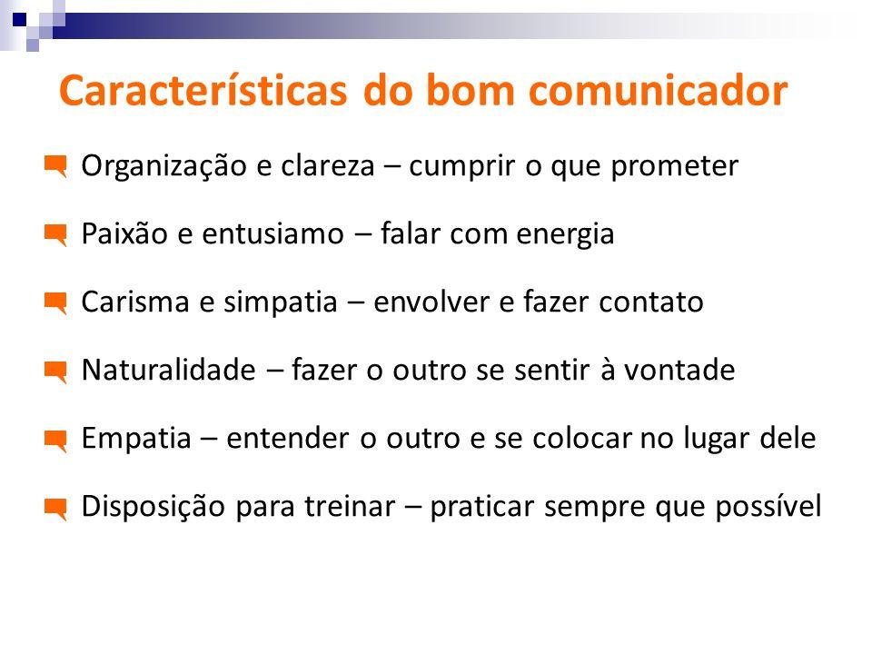 Características do bom comunicador Organização e clareza – cumprir o que prometer Paixão e entusiamo – falar com energia Carisma e simpatia – envolver