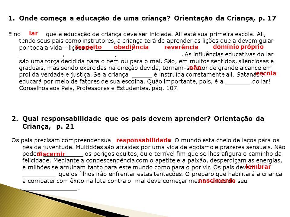 1.Onde começa a educação de uma criança? Orientação da Criança, p. 17 É no ______ que a educação da criança deve ser iniciada. Ali está sua primeira e