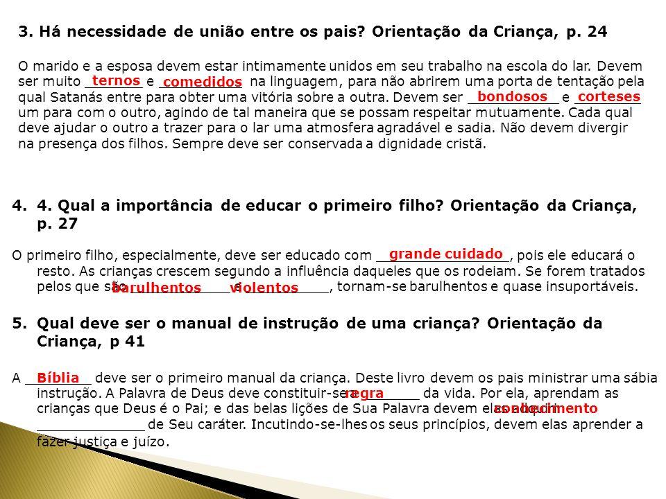 3. Há necessidade de união entre os pais? Orientação da Criança, p. 24 O marido e a esposa devem estar intimamente unidos em seu trabalho na escola do