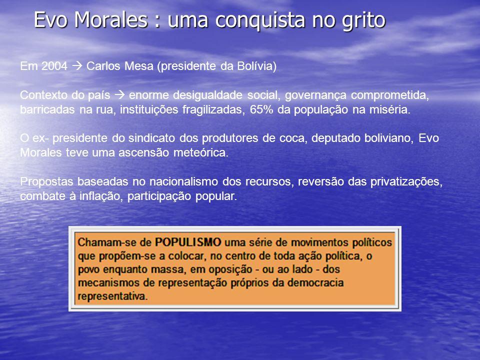 Evo Morales : uma conquista no grito Evo Morales : uma conquista no grito Carlos Mesa foi um presidente encurralado até novembro de 2004.