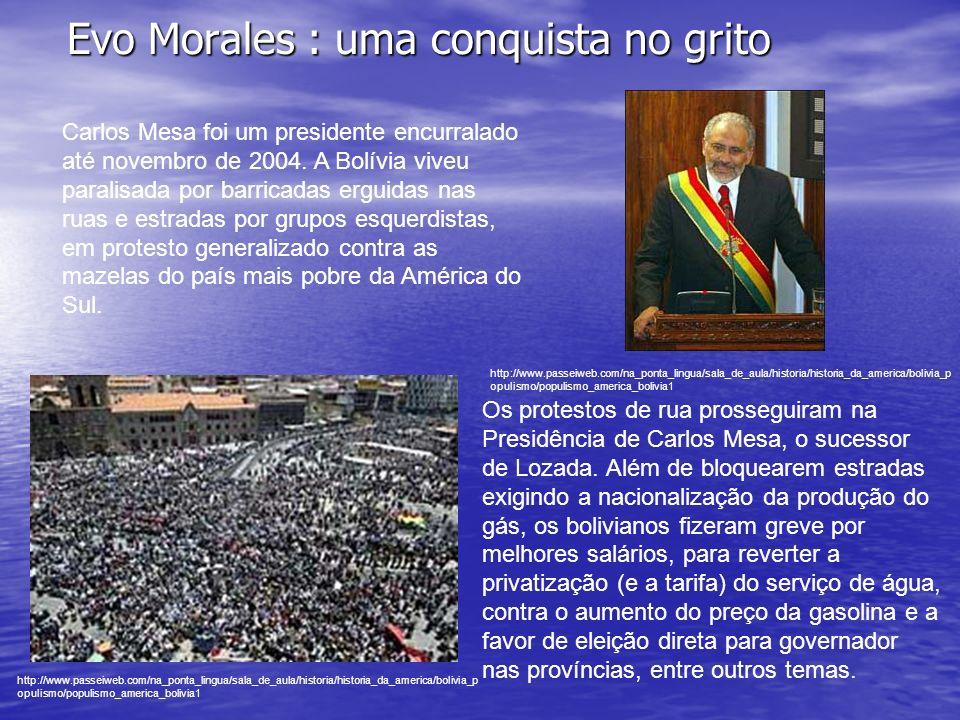 Evo Morales : uma conquista no grito LÍDER Ex-pastor de ovelhas da tribo dos aymarás, Evo Morales entrou na política como líder dos plantadores de coca.