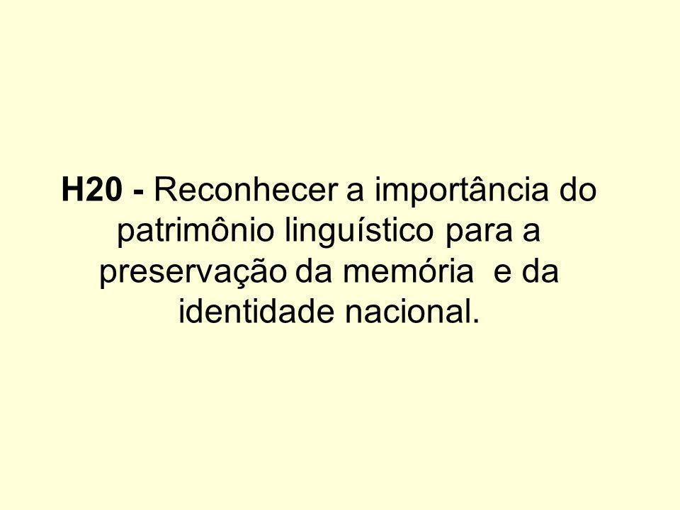 H20 - Reconhecer a importância do patrimônio linguístico para a preservação da memória e da identidade nacional.