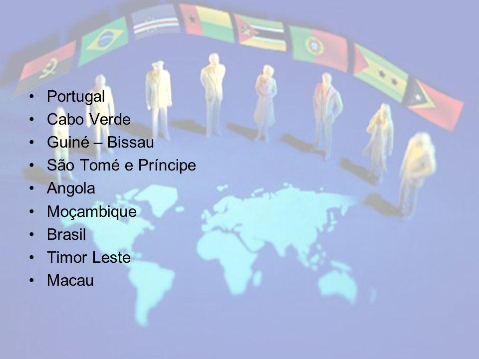 Portugal Cabo Verde Guiné – Bissau São Tomé e Príncipe Angola Moçambique Brasil Timor Leste Macau