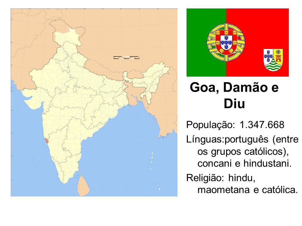 Goa, Damão e Diu População: 1.347.668 Línguas:português (entre os grupos católicos), concani e hindustani.