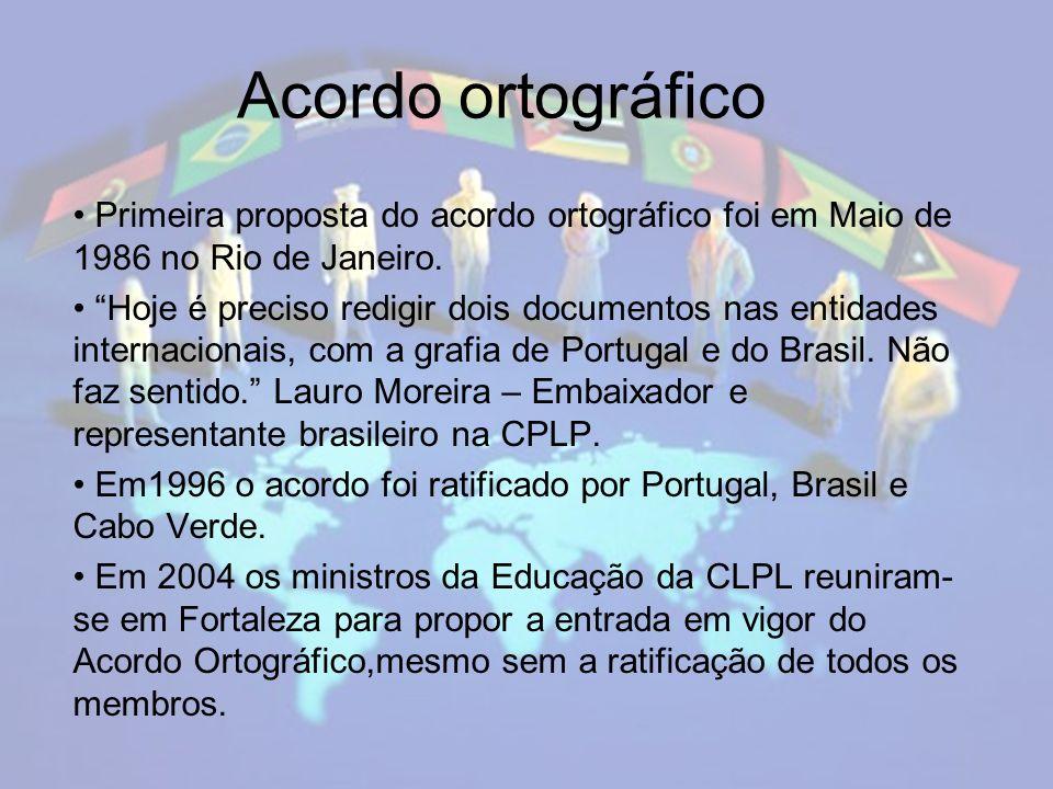Acordo ortográfico Primeira proposta do acordo ortográfico foi em Maio de 1986 no Rio de Janeiro.