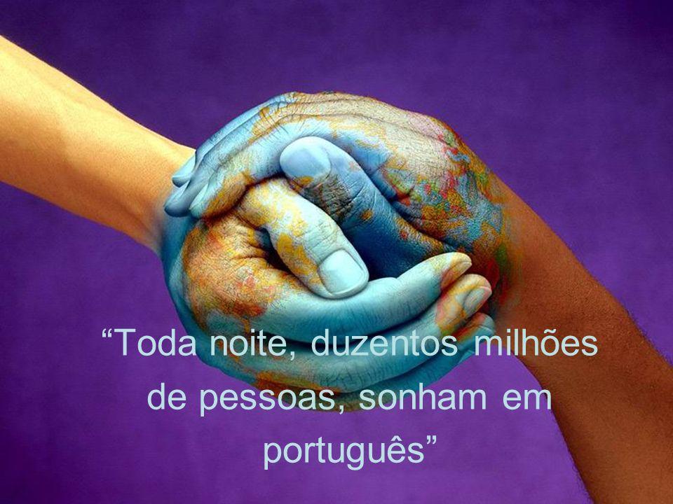 Toda noite, duzentos milhões de pessoas, sonham em português