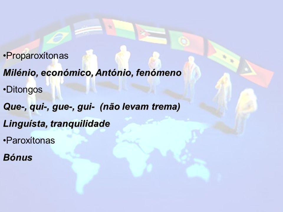 Proparoxítonas Milénio, económico, António, fenómeno Ditongos Que-, qui-, gue-, gui- (não levam trema) Linguísta, tranquilidade ParoxítonasBónus