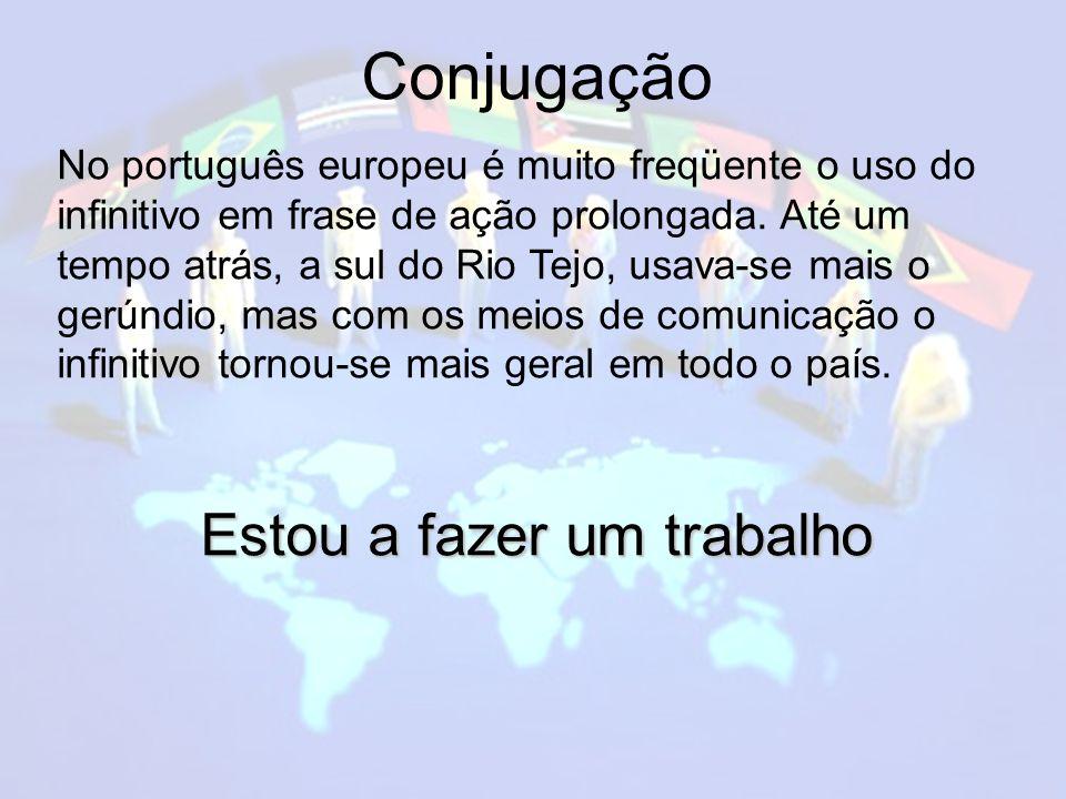 Conjugação No português europeu é muito freqüente o uso do infinitivo em frase de ação prolongada.