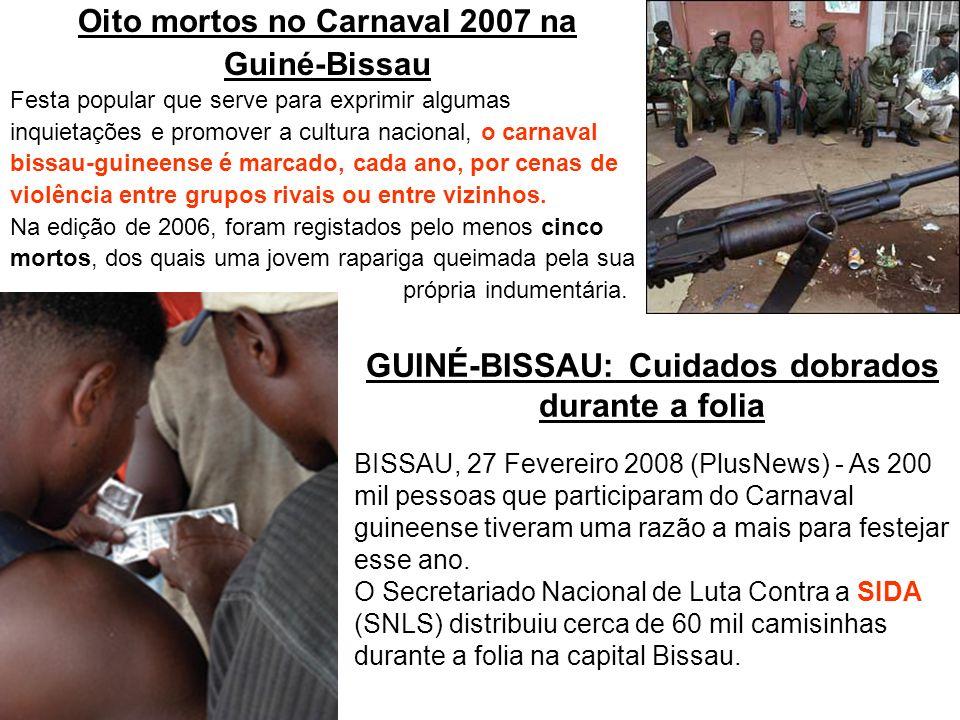 Oito mortos no Carnaval 2007 na Guiné-Bissau Festa popular que serve para exprimir algumas inquietações e promover a cultura nacional, o carnaval bissau-guineense é marcado, cada ano, por cenas de violência entre grupos rivais ou entre vizinhos.
