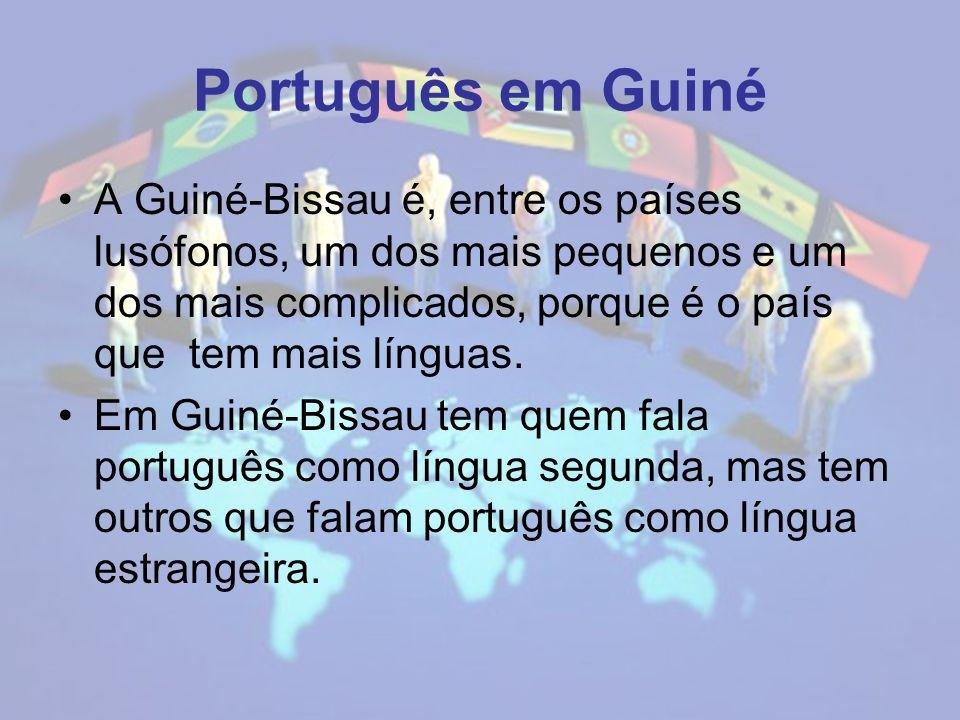 Português em Guiné A Guiné-Bissau é, entre os países lusófonos, um dos mais pequenos e um dos mais complicados, porque é o país que tem mais línguas.