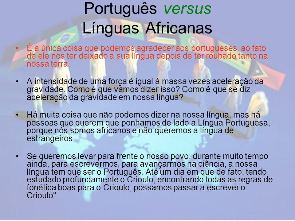 Português versus Línguas Africanas É a única coisa que podemos agradecer aos portugueses, ao fato de ele nos ter deixado a sua língua depois de ter roubado tanto na nossa terra.