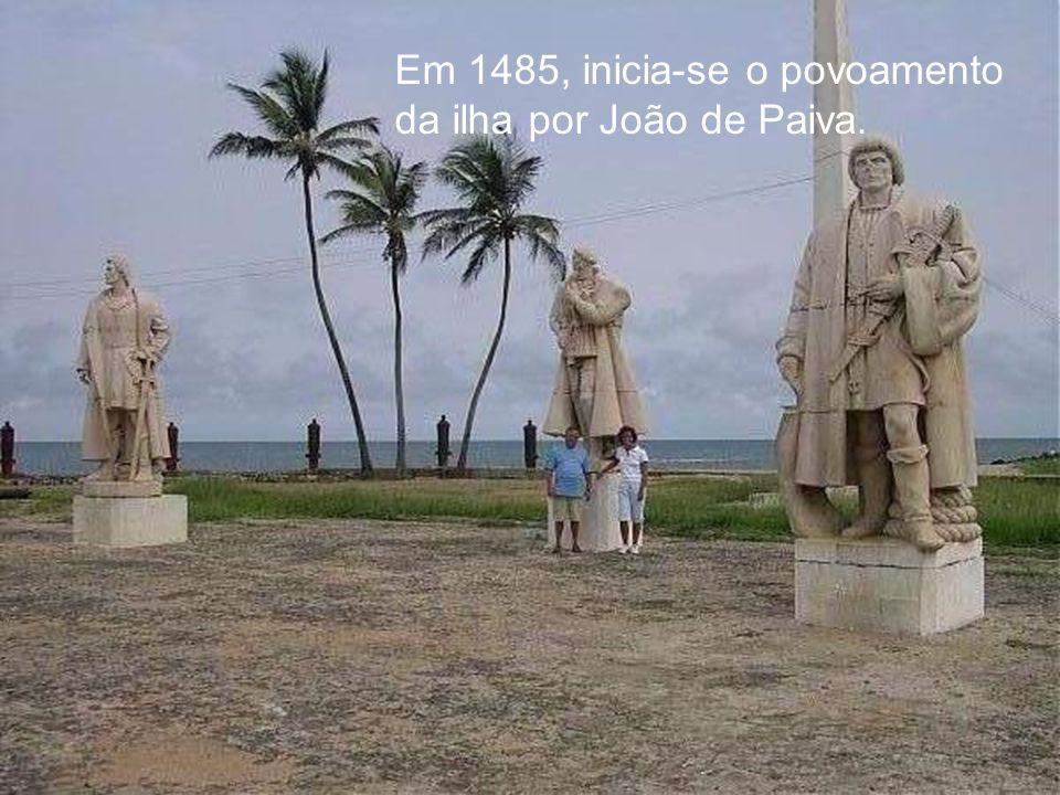 Em 1485, inicia-se o povoamento da ilha por João de Paiva.