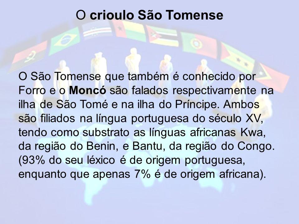 O São Tomense que também é conhecido por Forro e o Moncó são falados respectivamente na ilha de São Tomé e na ilha do Príncipe.